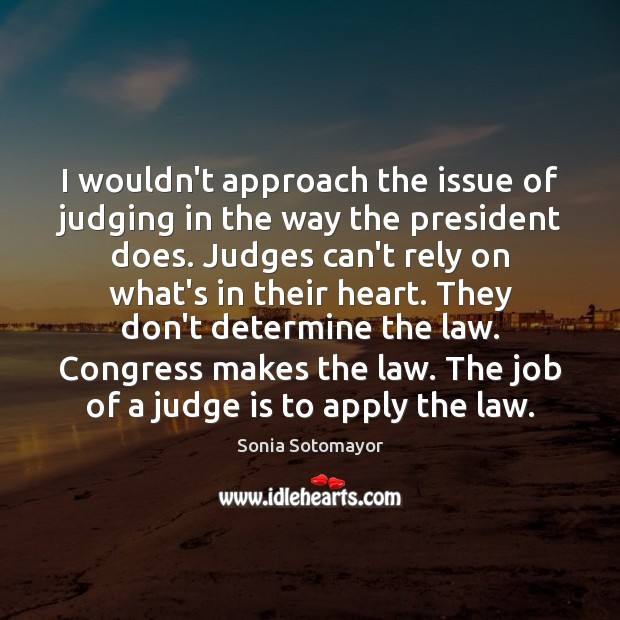 I wouldn't approach the issue of judging in the way the president Image