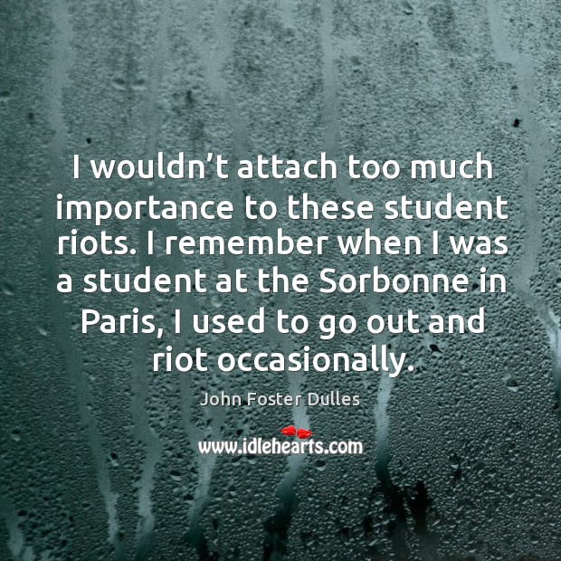 I wouldn't attach too much importance to these student riots. Image