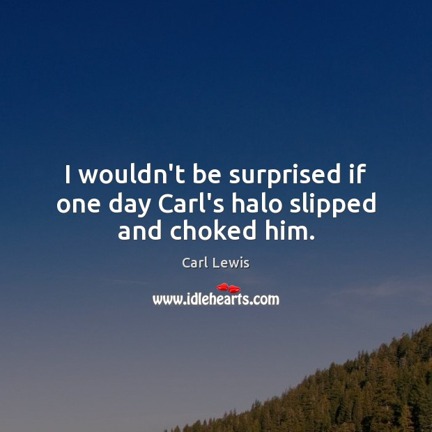 Image, I wouldn't be surprised if one day Carl's halo slipped and choked him.