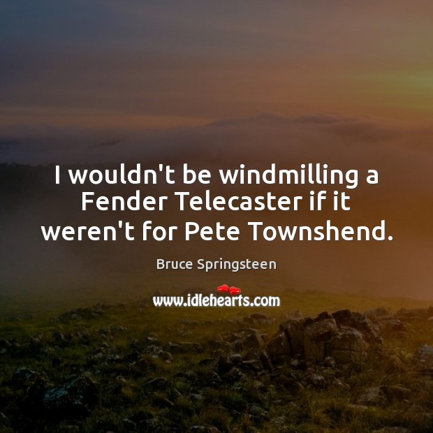 Picture Quote by Bruce Springsteen