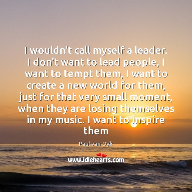 I wouldn't call myself a leader. I don't want to lead people, Image