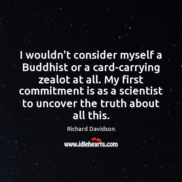 I wouldn't consider myself a Buddhist or a card-carrying zealot at all. Image