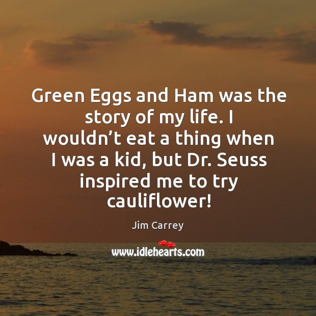 I wouldn't eat a thing when I was a kid, but dr. Seuss inspired me to try cauliflower! Image