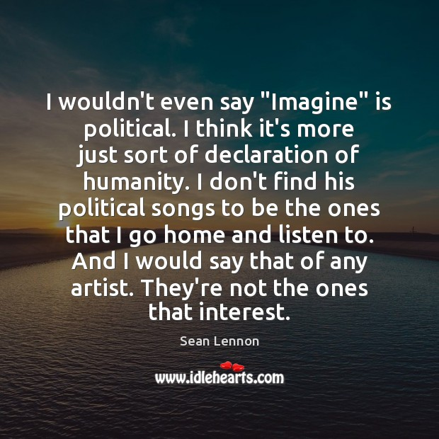 "I wouldn't even say ""Imagine"" is political. I think it's more just Image"