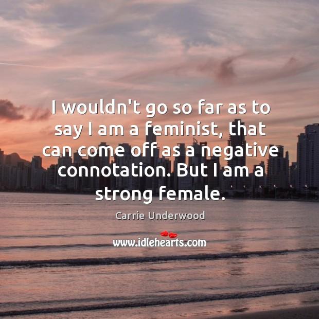 Image, I wouldn't go so far as to say I am a feminist,