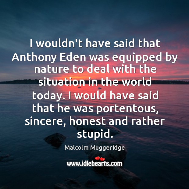 I wouldn't have said that Anthony Eden was equipped by nature to Image
