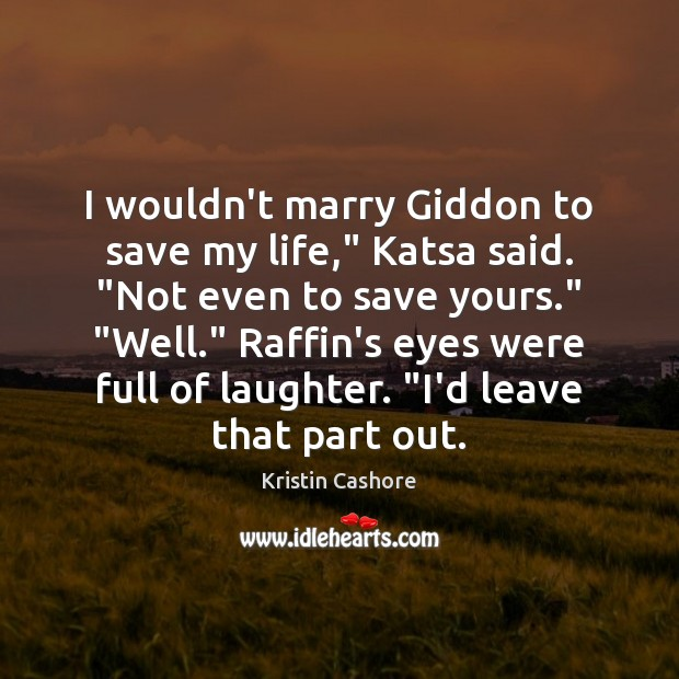 "I wouldn't marry Giddon to save my life,"" Katsa said. ""Not even Kristin Cashore Picture Quote"