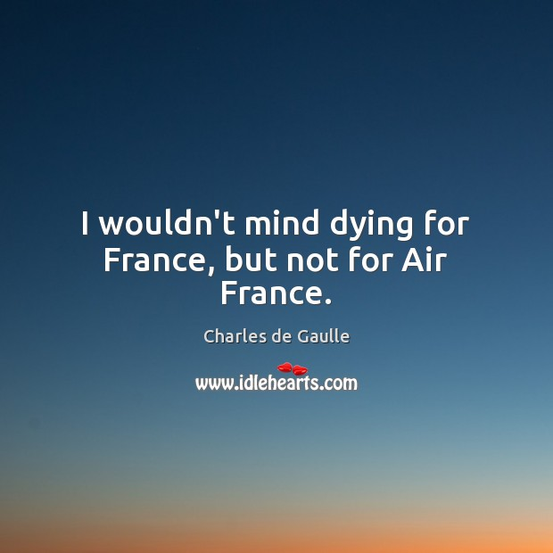 I wouldn't mind dying for France, but not for Air France. Image