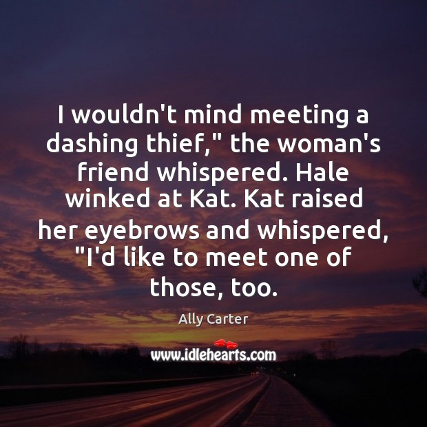 """I wouldn't mind meeting a dashing thief,"""" the woman's friend whispered. Hale Image"""