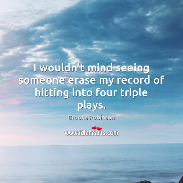 Image, I wouldn't mind seeing someone erase my record of hitting into four triple plays.