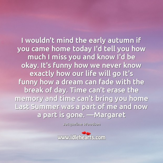 Image, I wouldn't mind the early autumn if you came home today I'd
