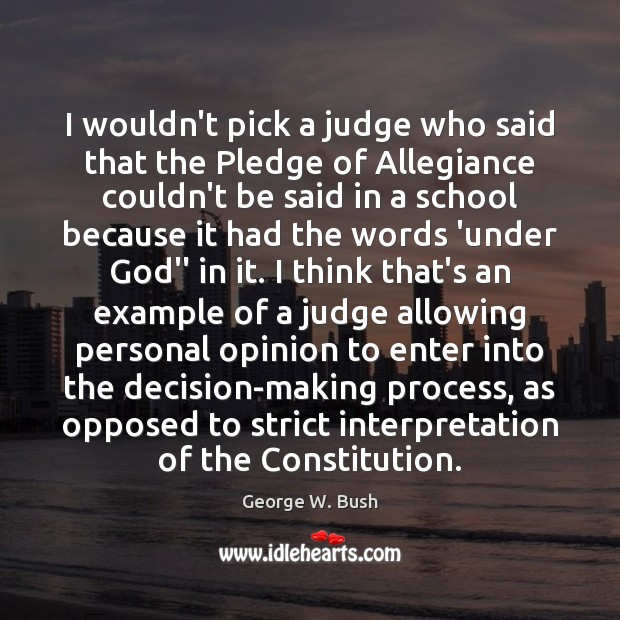 Image, I wouldn't pick a judge who said that the Pledge of Allegiance