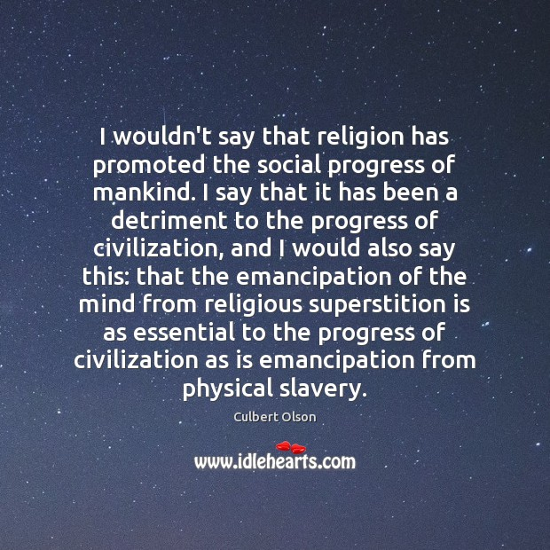 I wouldn't say that religion has promoted the social progress of mankind. Image