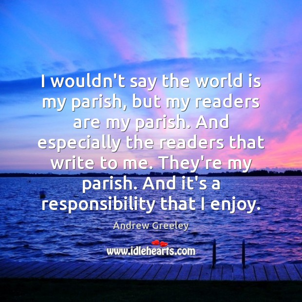Image, I wouldn't say the world is my parish, but my readers are
