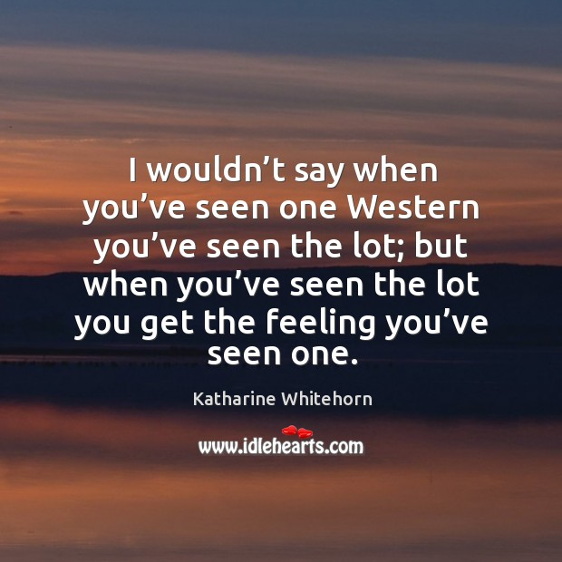 I wouldn't say when you've seen one western you've seen the lot Image