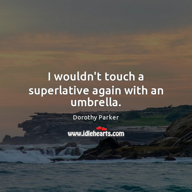 I wouldn't touch a superlative again with an umbrella. Image