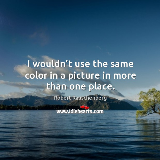 I wouldn't use the same color in a picture in more than one place. Image