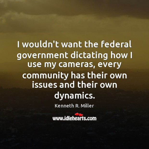 I wouldn't want the federal government dictating how I use my cameras, Image