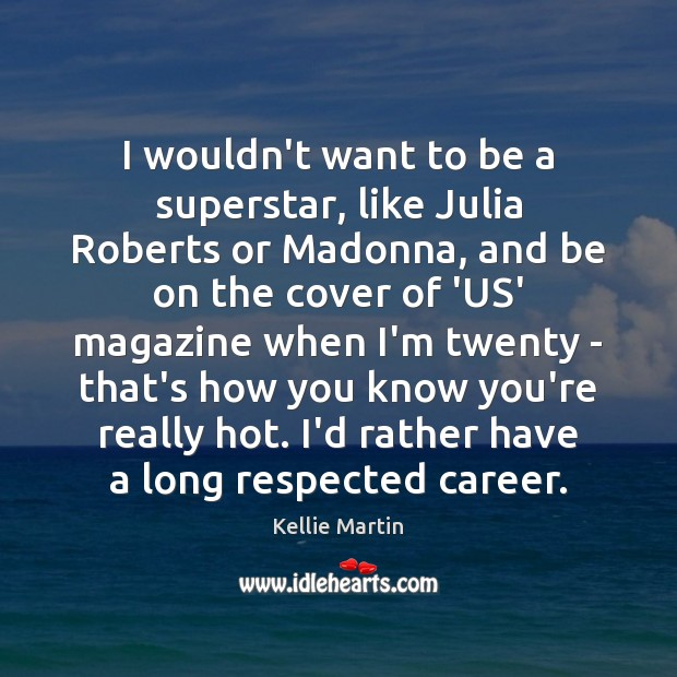 I wouldn't want to be a superstar, like Julia Roberts or Madonna, Image