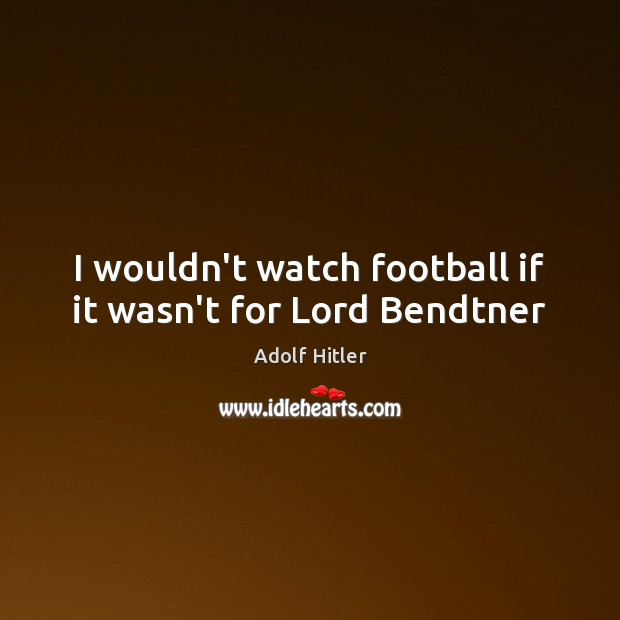 I wouldn't watch football if it wasn't for Lord Bendtner Image