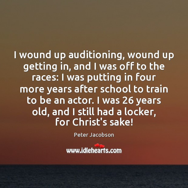 I wound up auditioning, wound up getting in, and I was off Peter Jacobson Picture Quote