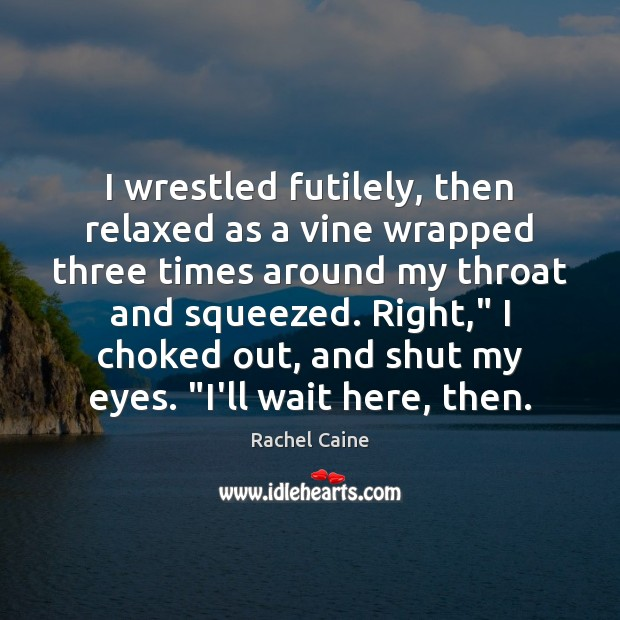 I wrestled futilely, then relaxed as a vine wrapped three times around Rachel Caine Picture Quote