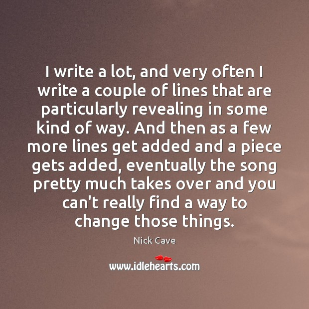 I write a lot, and very often I write a couple of Nick Cave Picture Quote