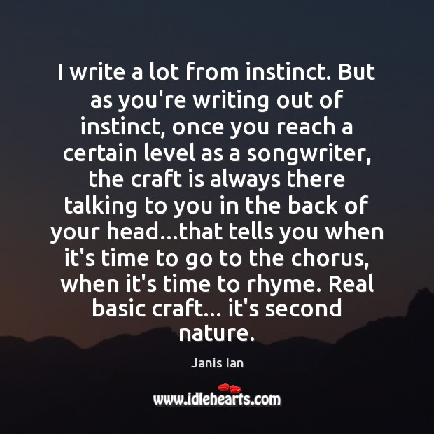 I write a lot from instinct. But as you're writing out of Image
