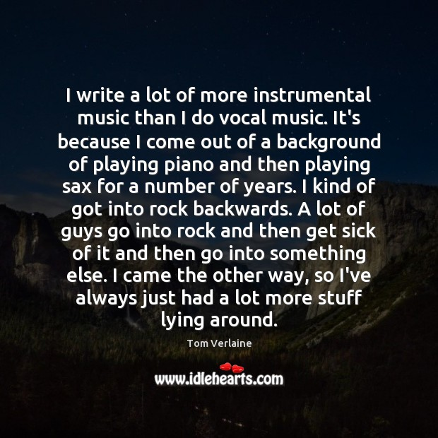 I write a lot of more instrumental music than I do vocal Tom Verlaine Picture Quote