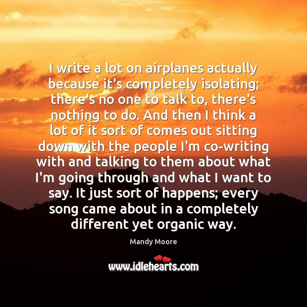 I write a lot on airplanes actually because it's completely isolating; there's Image