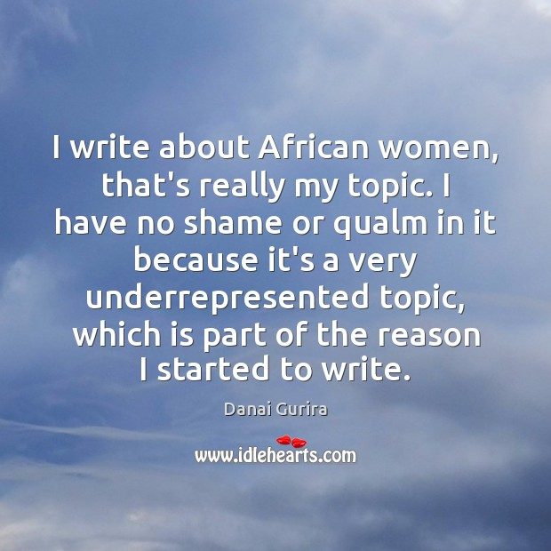 I write about African women, that's really my topic. I have no Image
