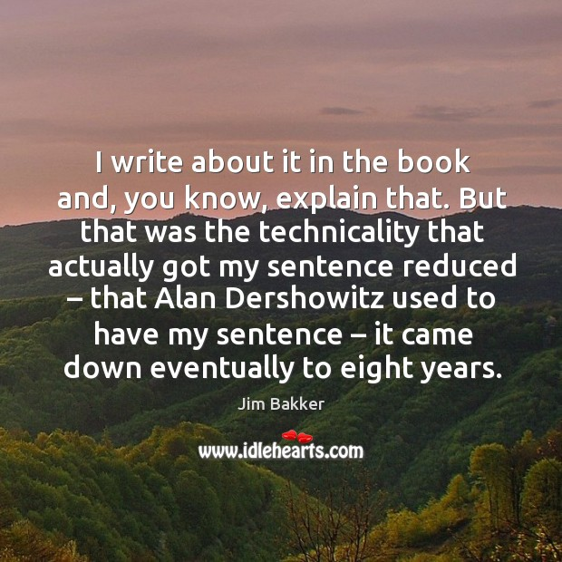 I write about it in the book and, you know, explain that. But that was the technicality that Image