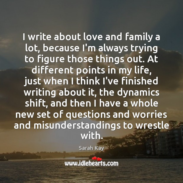 Image, I write about love and family a lot, because I'm always trying