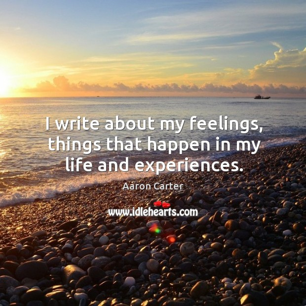 I write about my feelings, things that happen in my life and experiences. Image
