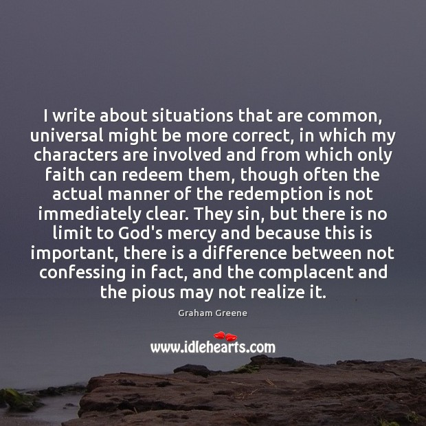 I write about situations that are common, universal might be more correct, Graham Greene Picture Quote