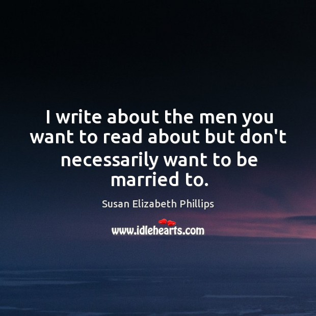 I write about the men you want to read about but don't necessarily want to be married to. Image