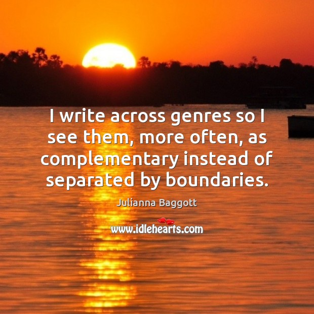 I write across genres so I see them, more often, as complementary Julianna Baggott Picture Quote