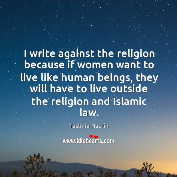 Image, I write against the religion because if women want to live like human beings