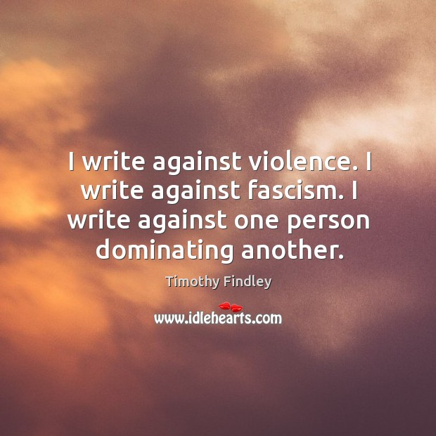 Image, I write against violence. I write against fascism. I write against one