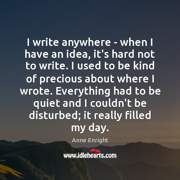 I write anywhere – when I have an idea, it's hard not Image