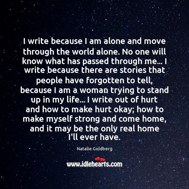 I write because I am alone and move through the world alone. Image