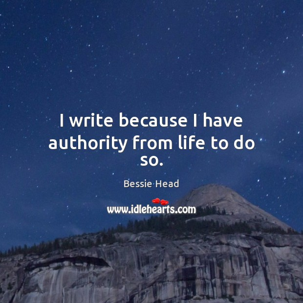 Image, I write because I have authority from life to do so.