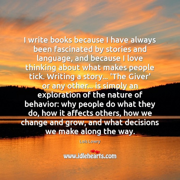 I write books because I have always been fascinated by stories and Lois Lowry Picture Quote