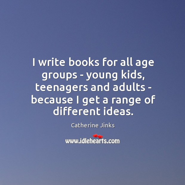 I write books for all age groups – young kids, teenagers and Image