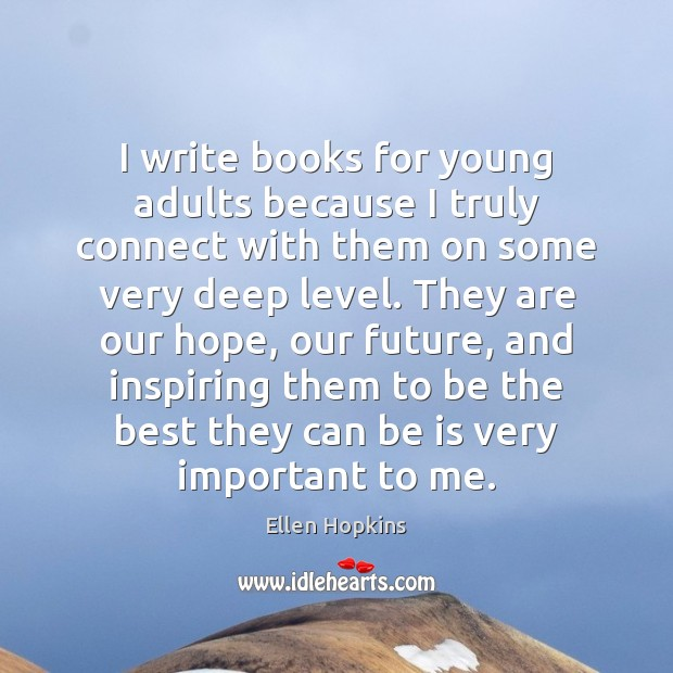 I write books for young adults because I truly connect with them Ellen Hopkins Picture Quote