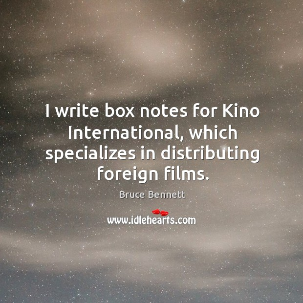 Image, I write box notes for kino international, which specializes in distributing foreign films.