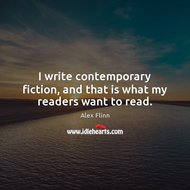 I write contemporary fiction, and that is what my readers want to read. Image