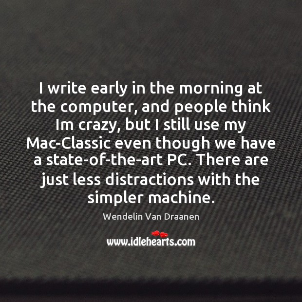 I write early in the morning at the computer, and people think Wendelin Van Draanen Picture Quote