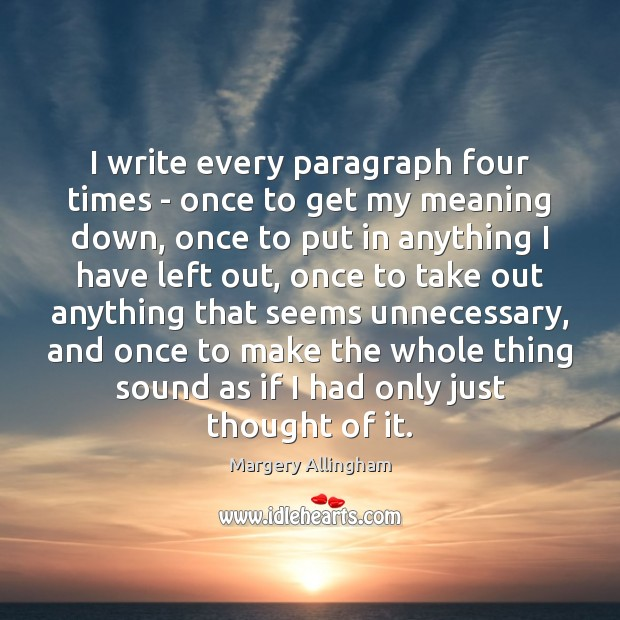 I write every paragraph four times – once to get my meaning Image