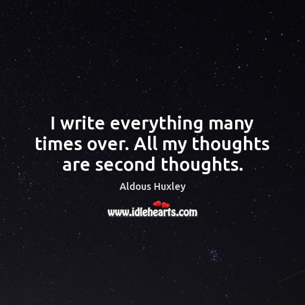 Image, I write everything many times over. All my thoughts are second thoughts.
